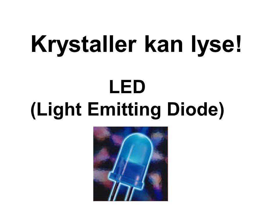 Krystaller kan lyse! LED (Light Emitting Diode)