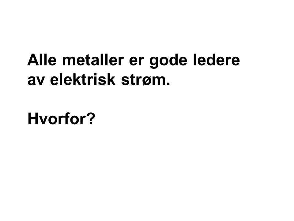 Metall: Strøm:Ja Fordi:Store mengder elektroner er tilnærmet frie og driver rundt mellom atomene nærmest som en tåke.
