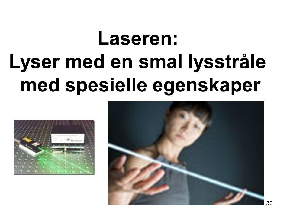 30 Laseren: Lyser med en smal lysstråle med spesielle egenskaper