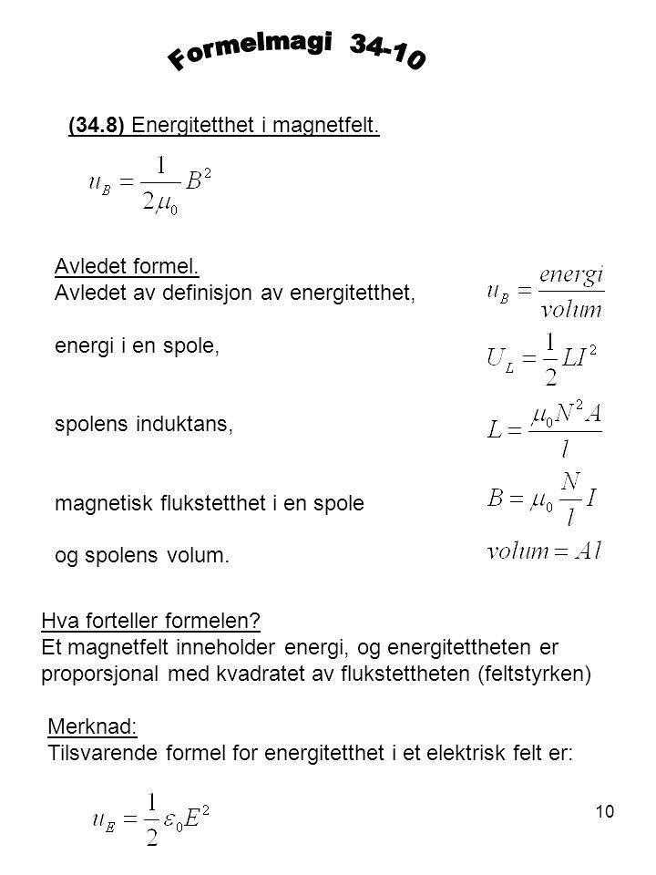 10 (34.8) Energitetthet i magnetfelt. Avledet formel. Avledet av definisjon av energitetthet, energi i en spole, spolens induktans, magnetisk flukstet