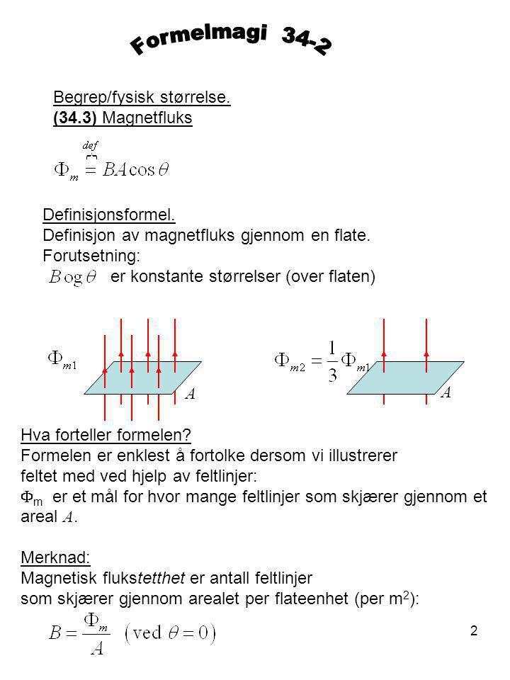 2 Begrep/fysisk størrelse. (34.3) Magnetfluks Definisjonsformel. Definisjon av magnetfluks gjennom en flate. Forutsetning: er konstante størrelser (ov