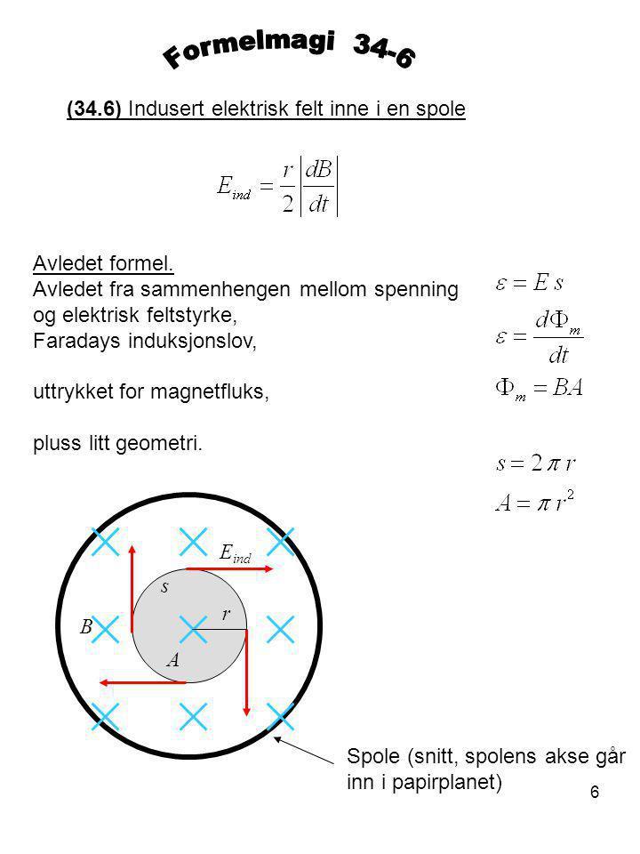 6 (34.6) Indusert elektrisk felt inne i en spole Avledet formel. Avledet fra sammenhengen mellom spenning og elektrisk feltstyrke, Faradays induksjons