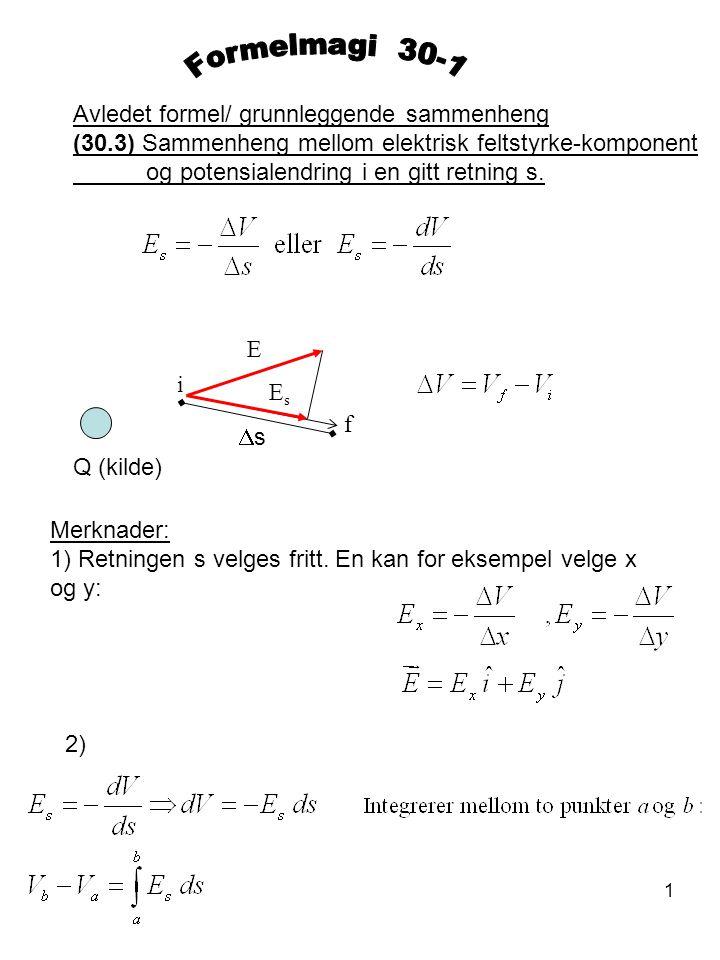 1 Avledet formel/ grunnleggende sammenheng (30.3) Sammenheng mellom elektrisk feltstyrke-komponent og potensialendring i en gitt retning s. Q (kilde)