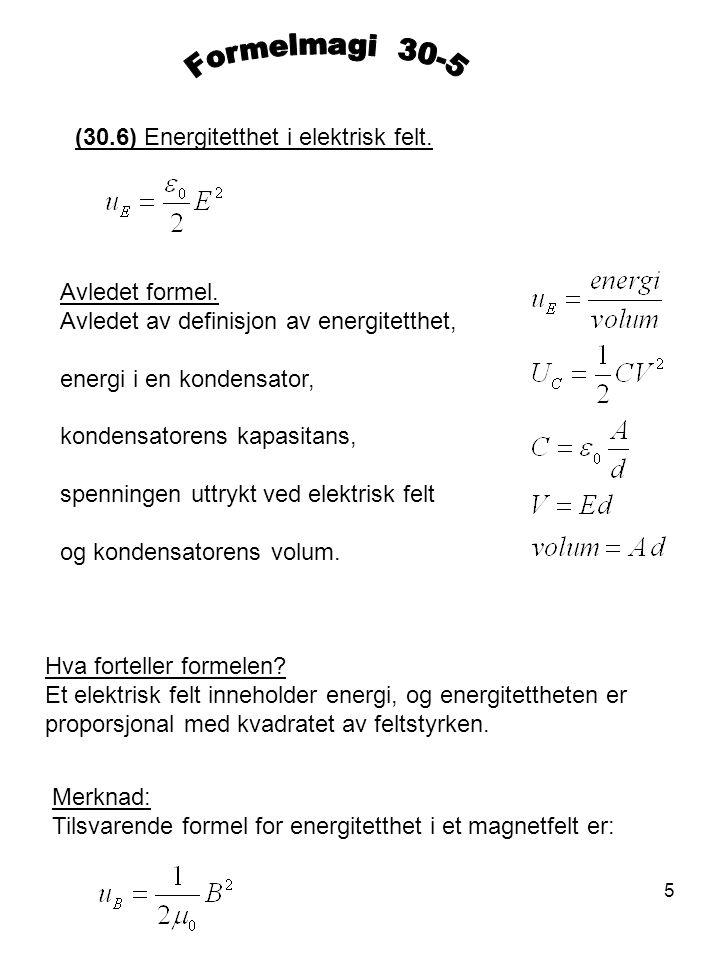5 (30.6) Energitetthet i elektrisk felt. Avledet formel. Avledet av definisjon av energitetthet, energi i en kondensator, kondensatorens kapasitans, s