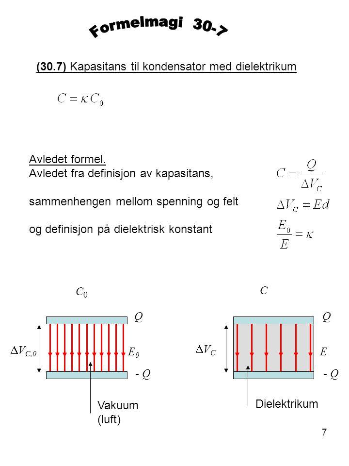 7 (30.7) Kapasitans til kondensator med dielektrikum Avledet formel. Avledet fra definisjon av kapasitans, sammenhengen mellom spenning og felt og def