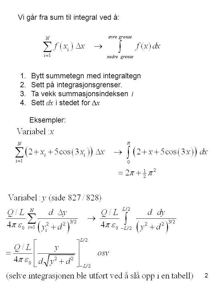 2 Vi går fra sum til integral ved å: 1.Bytt summetegn med integraltegn 2.Sett på integrasjonsgrenser.