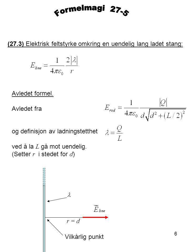 6 (27.3) Elektrisk feltstyrke omkring en uendelig lang ladet stang: Avledet formel.