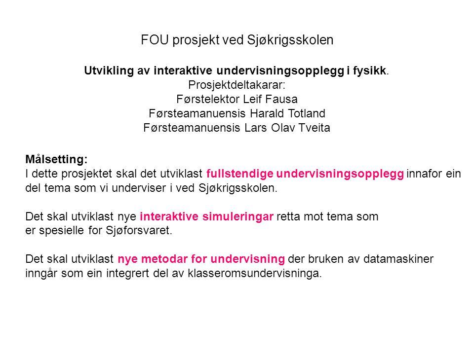 Utvikling av interaktive undervisningsopplegg i fysikk. Prosjektdeltakarar: Førstelektor Leif Fausa Førsteamanuensis Harald Totland Førsteamanuensis L