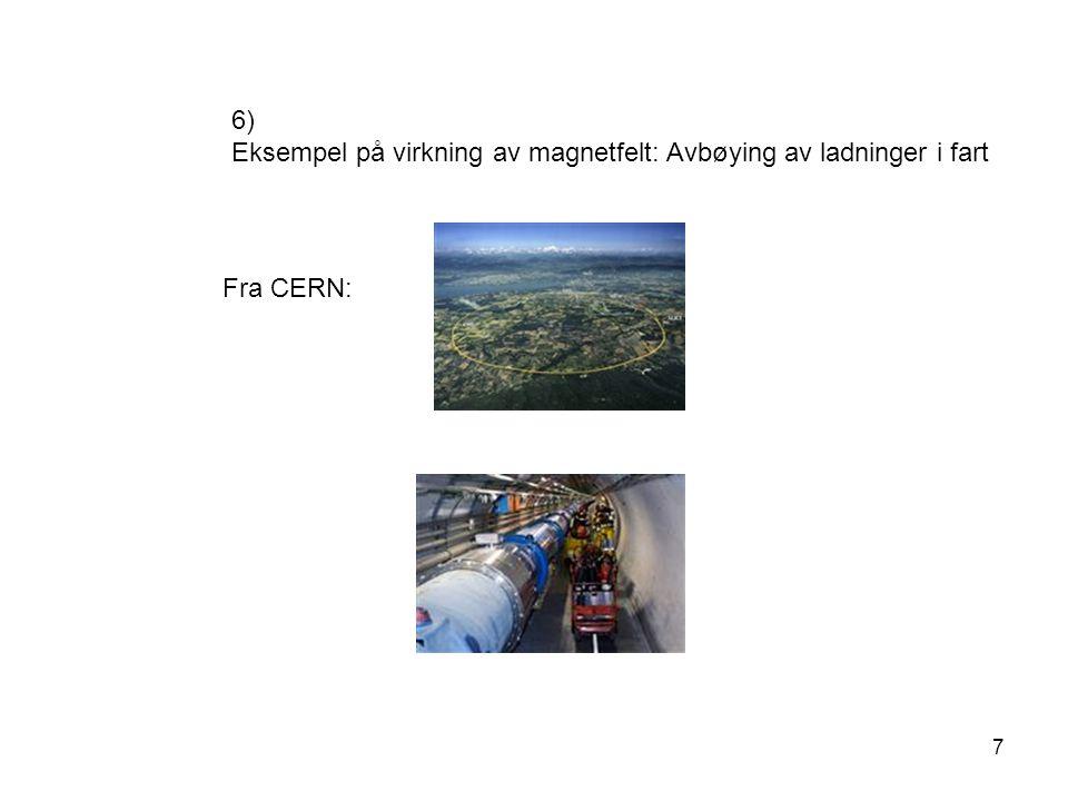 7 6) Eksempel på virkning av magnetfelt: Avbøying av ladninger i fart Fra CERN: