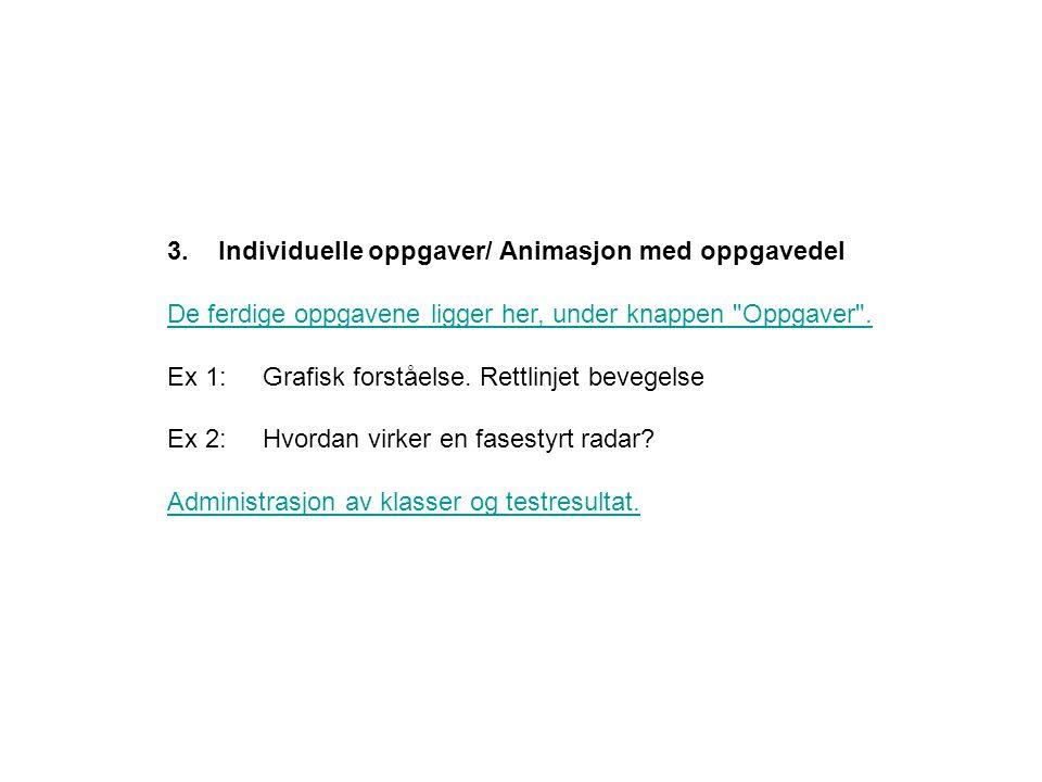 3. Individuelle oppgaver/ Animasjon med oppgavedel De ferdige oppgavene ligger her, under knappen