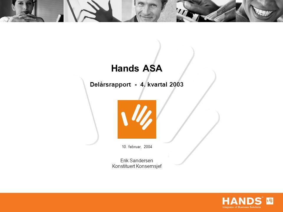 Hands ASA Delårsrapport - 4. kvartal 2003 10. februar, 2004 Erik Sandersen Konstituert Konsernsjef