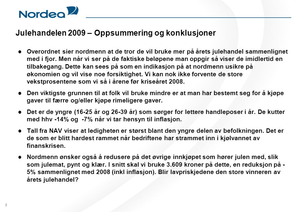 3 Julehandelen 2009 – Oppsummering og konklusjoner Overordnet sier nordmenn at de tror de vil bruke mer på årets julehandel sammenlignet med i fjor.