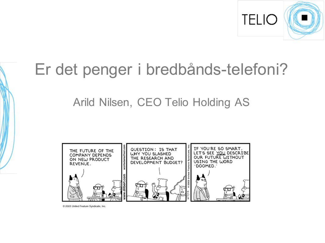Er det penger i bredbånds-telefoni? Arild Nilsen, CEO Telio Holding AS