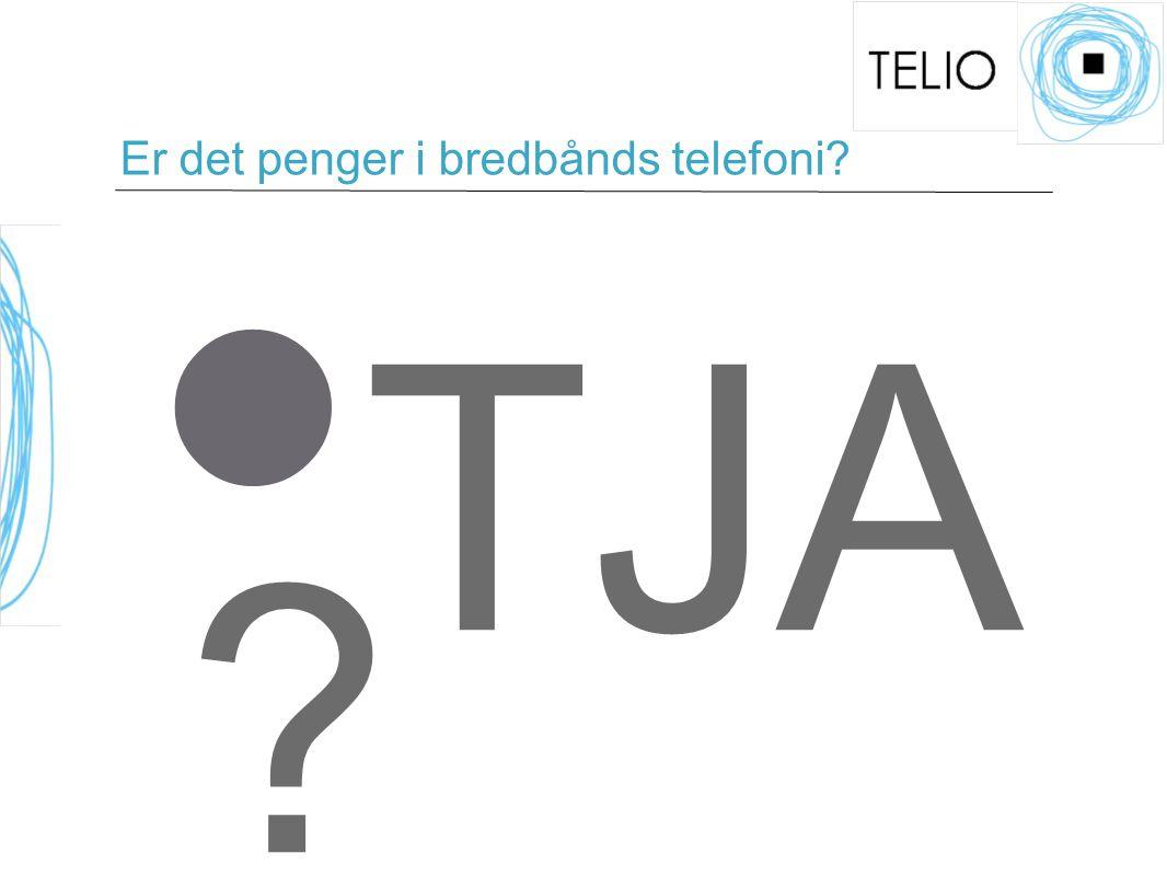 Er det penger i bredbånds telefoni? TJA ?