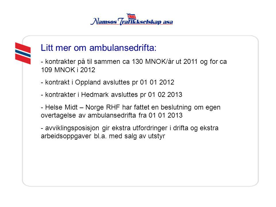 Litt mer om ambulansedrifta: - kontrakter på til sammen ca 130 MNOK/år ut 2011 og for ca 109 MNOK i 2012 - kontrakt i Oppland avsluttes pr 01 01 2012