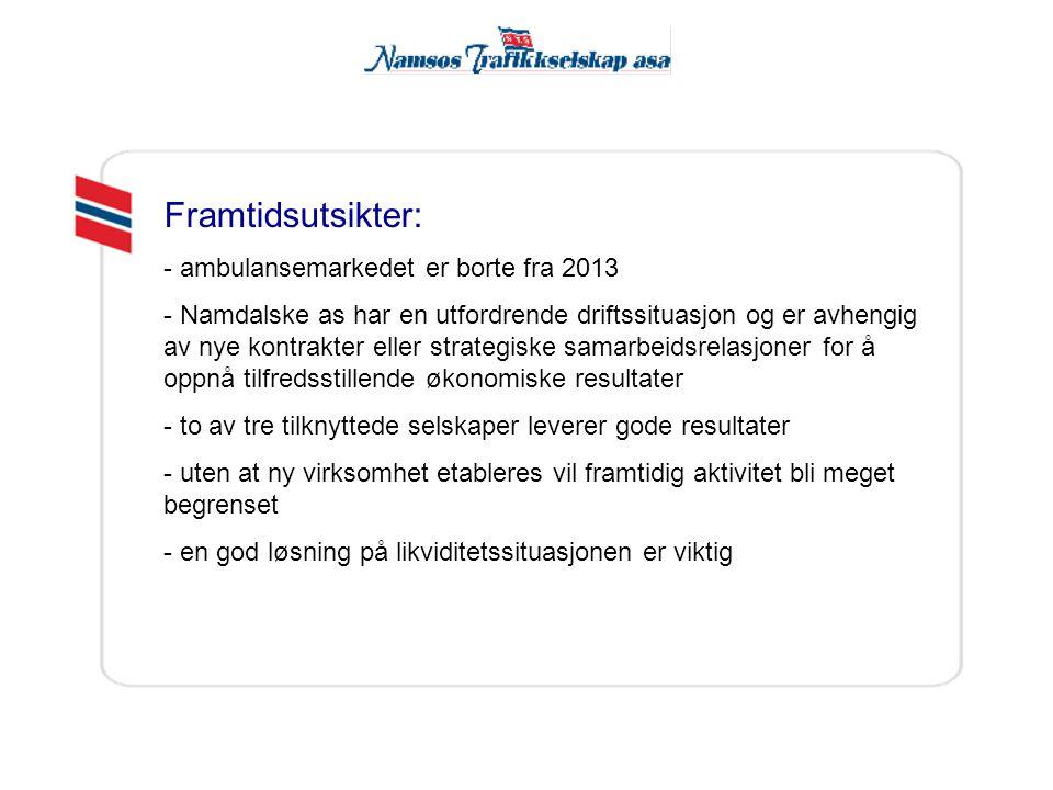 Framtidsutsikter: - ambulansemarkedet er borte fra 2013 - Namdalske as har en utfordrende driftssituasjon og er avhengig av nye kontrakter eller strat