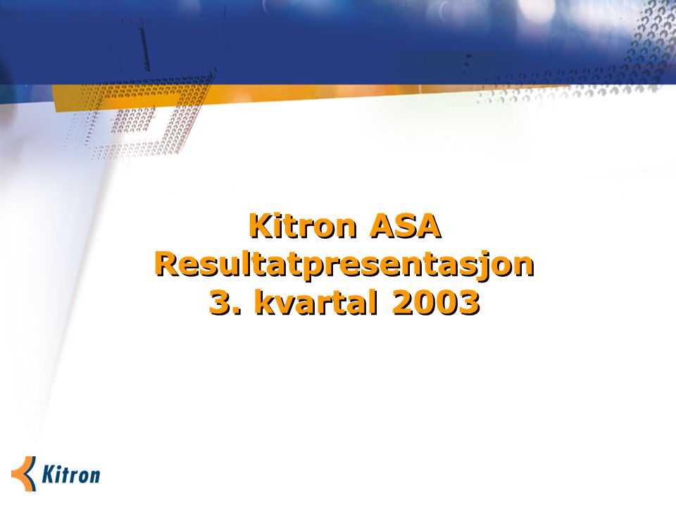 Kitron ASA Resultatpresentasjon 3. kvartal 2003