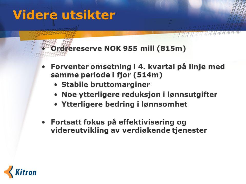 Videre utsikter Ordrereserve NOK 955 mill (815m) Forventer omsetning i 4. kvartal på linje med samme periode i fjor (514m) Stabile bruttomarginer Noe