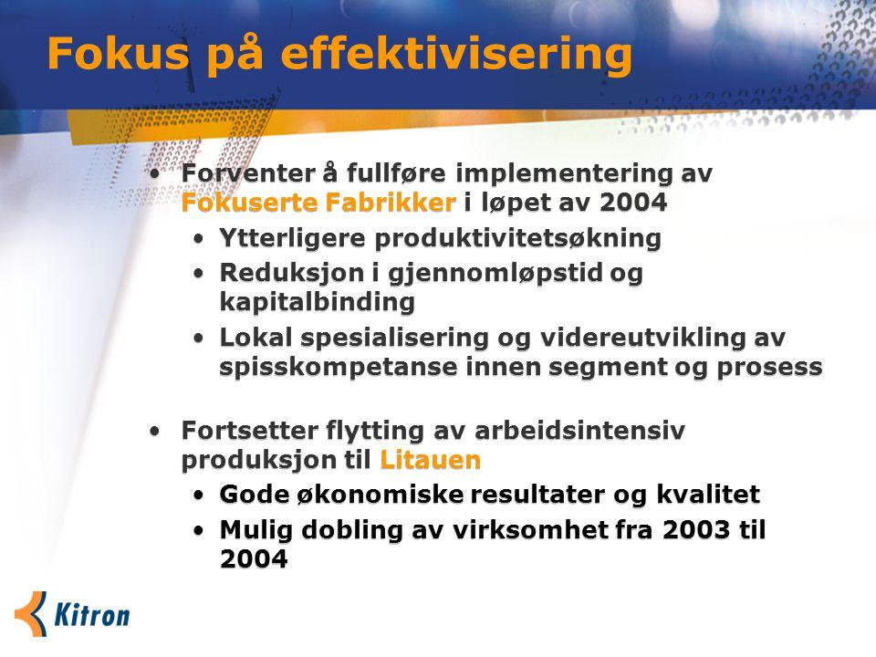 Forventer å fullføre implementering av Fokuserte Fabrikker i løpet av 2004 Ytterligere produktivitetsøkning Reduksjon i gjennomløpstid og kapitalbindi
