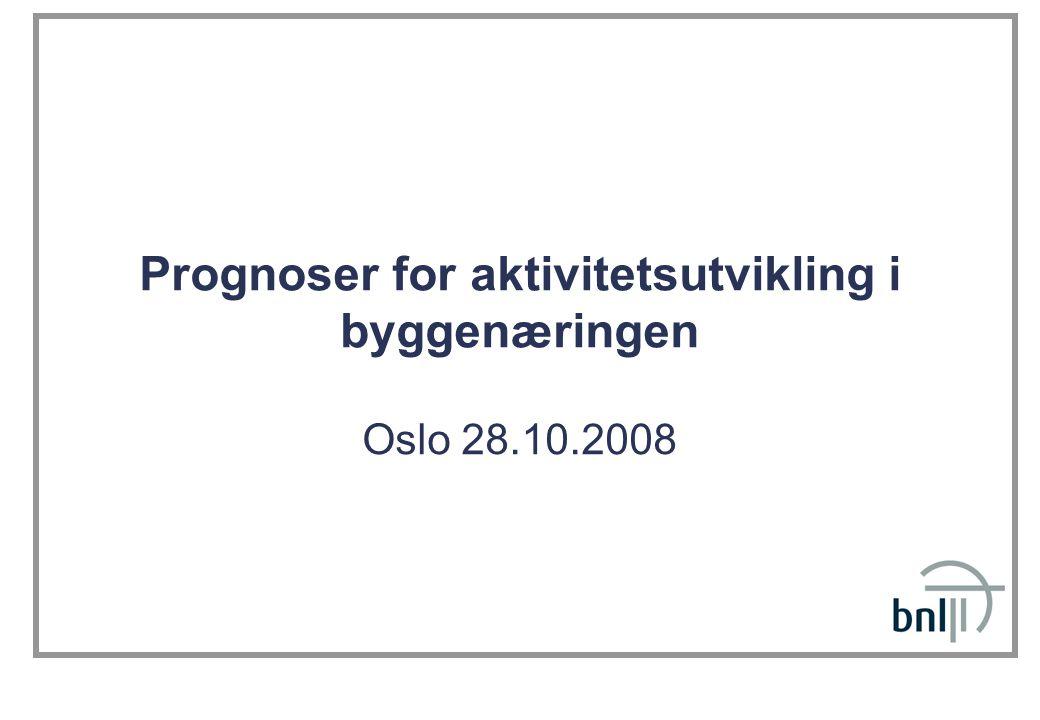 Prognoser for aktivitetsutvikling i byggenæringen Oslo 28.10.2008