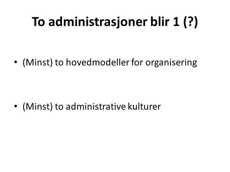 To administrasjoner blir 1 ( ) (Minst) to hovedmodeller for organisering (Minst) to administrative kulturer