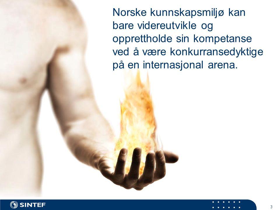 3 Norske kunnskapsmiljø kan bare videreutvikle og opprettholde sin kompetanse ved å være konkurransedyktige på en internasjonal arena.