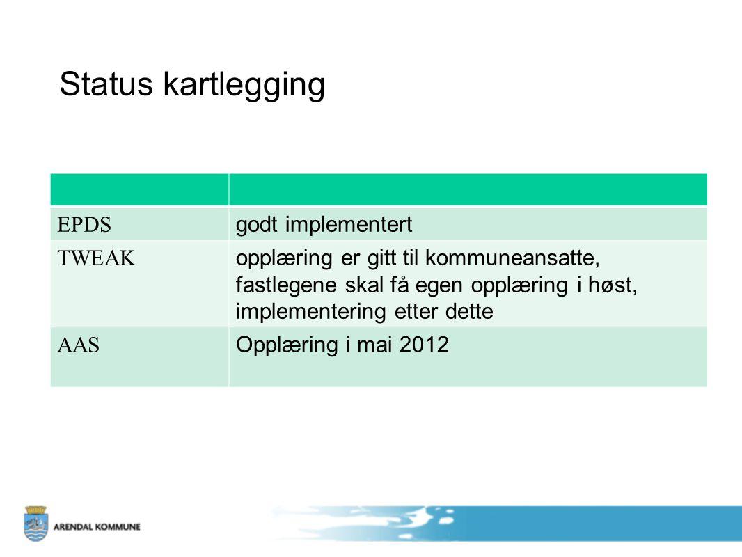 Status kartlegging EPDS godt implementert TWEAK opplæring er gitt til kommuneansatte, fastlegene skal få egen opplæring i høst, implementering etter dette AAS Opplæring i mai 2012