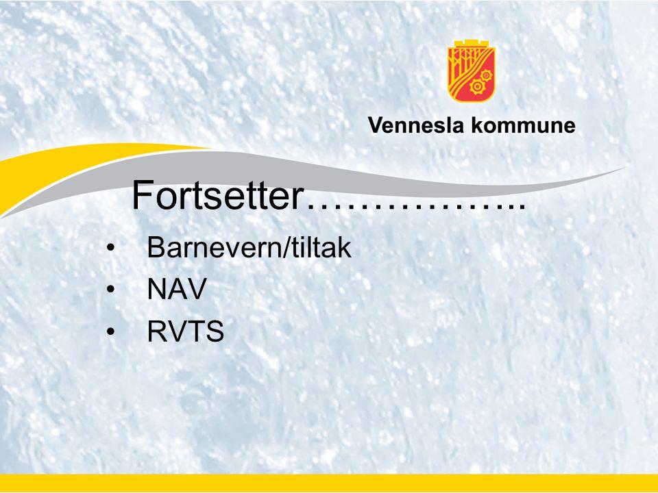 Fortsetter…………….. Barnevern/tiltak NAV RVTS