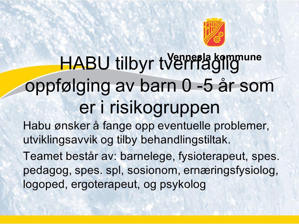 HABU tilbyr tverrfaglig oppfølging av barn 0 -5 år som er i risikogruppen Habu ønsker å fange opp eventuelle problemer, utviklingsavvik og tilby behan