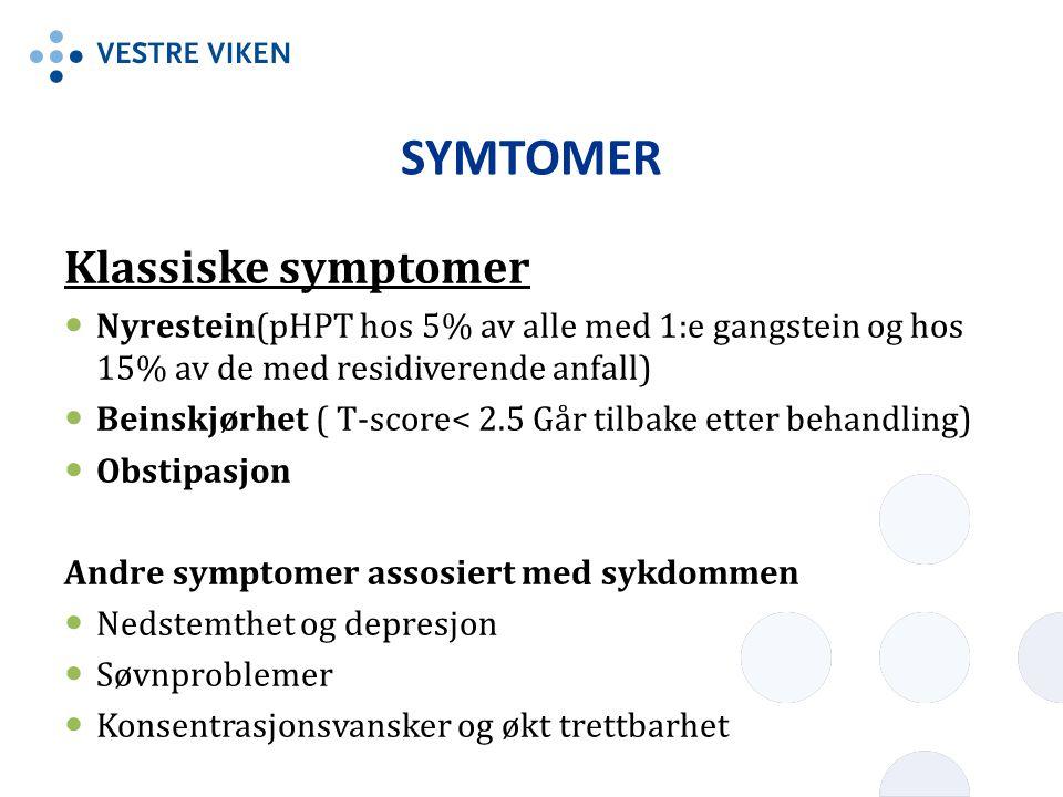 SYMTOMER Klassiske symptomer Nyrestein(pHPT hos 5% av alle med 1:e gangstein og hos 15% av de med residiverende anfall) Beinskjørhet ( T-score< 2.5 Gå