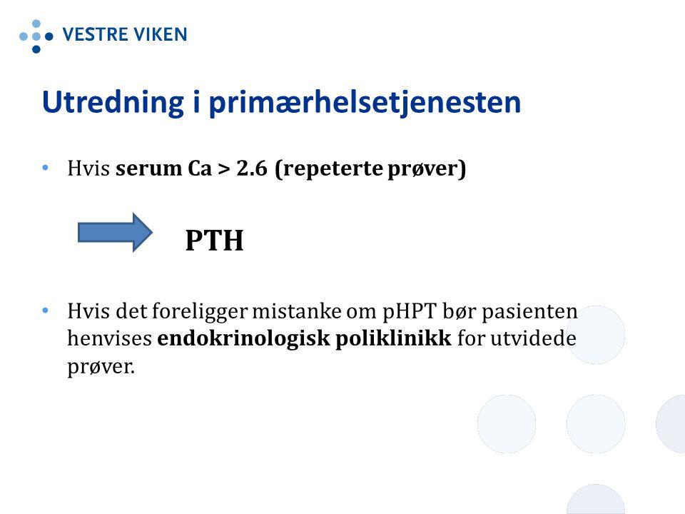 Hvis serum Ca > 2.6 (repeterte prøver) PTH Hvis det foreligger mistanke om pHPT bør pasienten henvises endokrinologisk poliklinikk for utvidede prøver