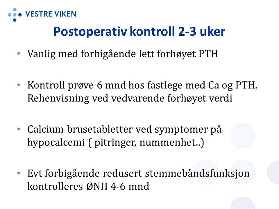 Postoperativ kontroll 2-3 uker Vanlig med forbigående lett forhøyet PTH Kontroll prøve 6 mnd hos fastlege med Ca og PTH. Rehenvisning ved vedvarende f