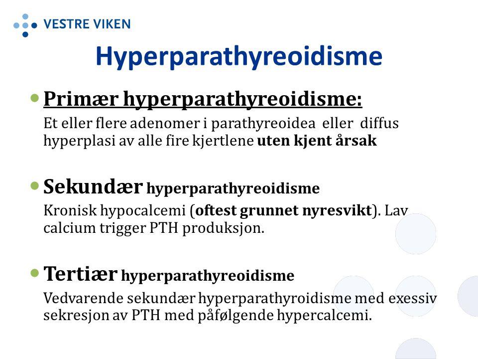 Hyperparathyreoidisme Primær hyperparathyreoidisme: Et eller flere adenomer i parathyreoidea eller diffus hyperplasi av alle fire kjertlene uten kjent
