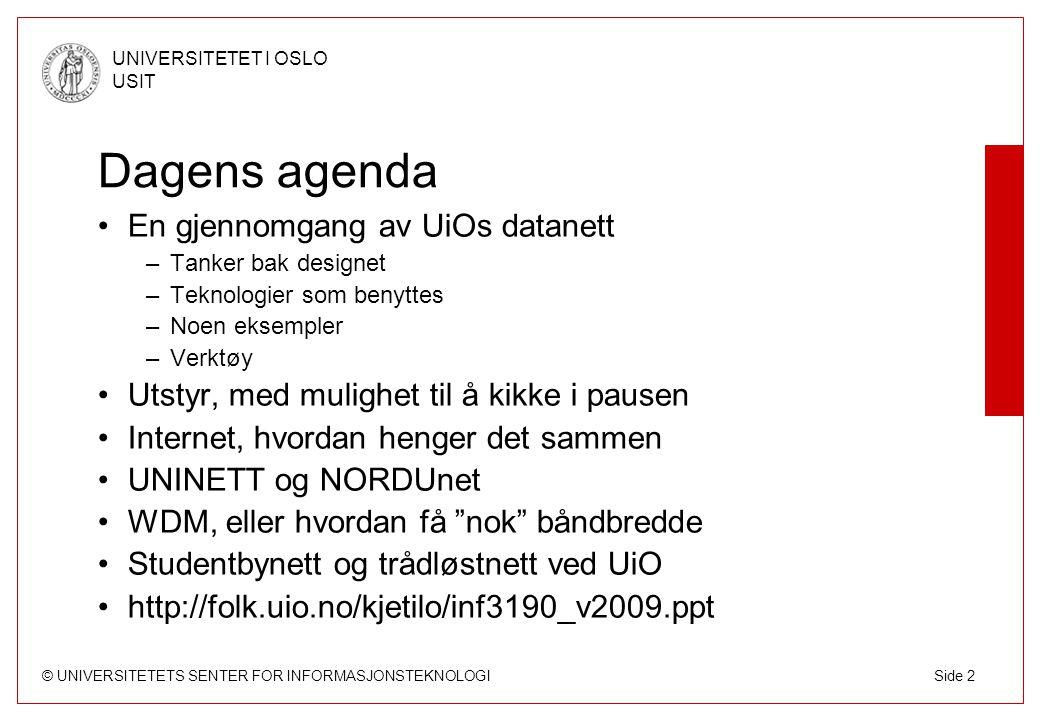 © UNIVERSITETETS SENTER FOR INFORMASJONSTEKNOLOGI UNIVERSITETET I OSLO USIT Side 2 Dagens agenda En gjennomgang av UiOs datanett –Tanker bak designet
