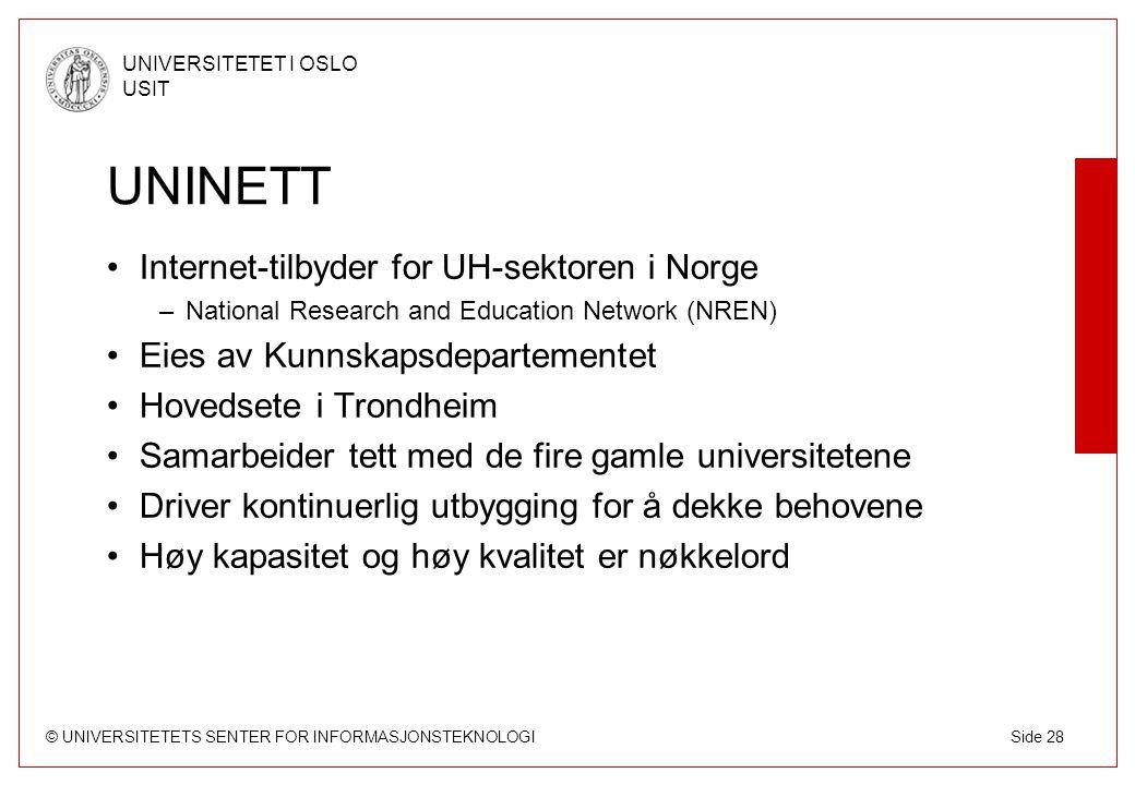 © UNIVERSITETETS SENTER FOR INFORMASJONSTEKNOLOGI UNIVERSITETET I OSLO USIT Side 28 UNINETT Internet-tilbyder for UH-sektoren i Norge –National Resear