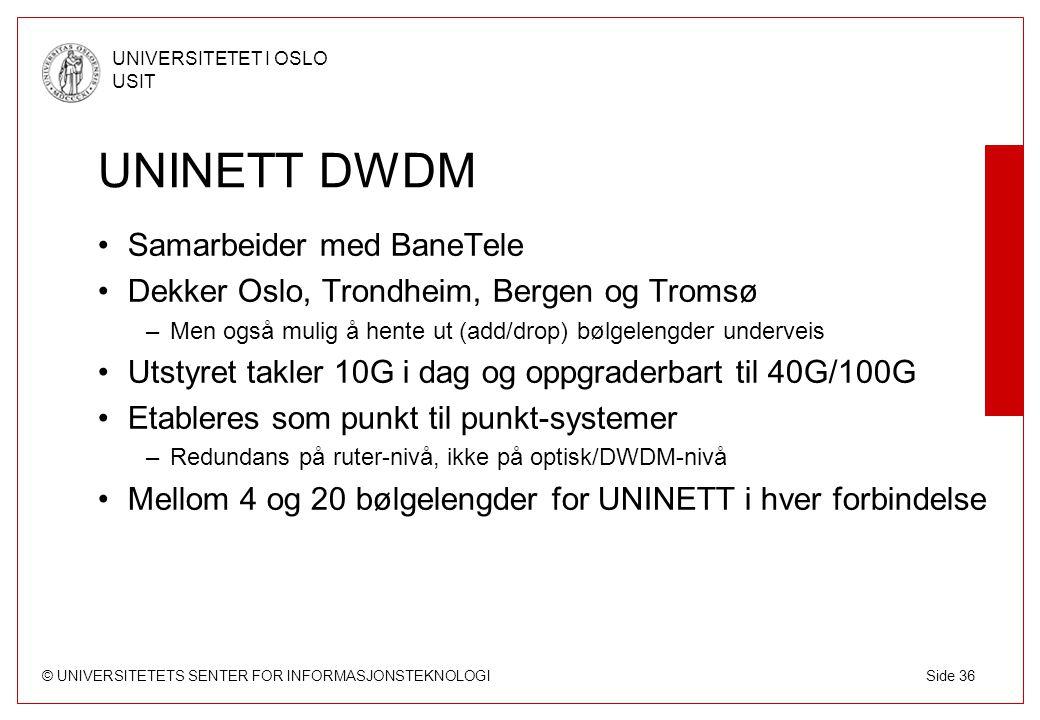 © UNIVERSITETETS SENTER FOR INFORMASJONSTEKNOLOGI UNIVERSITETET I OSLO USIT Side 36 UNINETT DWDM Samarbeider med BaneTele Dekker Oslo, Trondheim, Berg