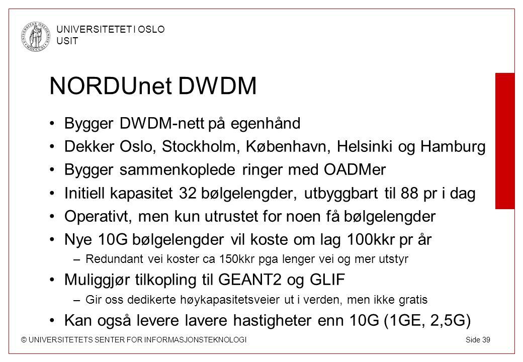© UNIVERSITETETS SENTER FOR INFORMASJONSTEKNOLOGI UNIVERSITETET I OSLO USIT Side 39 NORDUnet DWDM Bygger DWDM-nett på egenhånd Dekker Oslo, Stockholm,