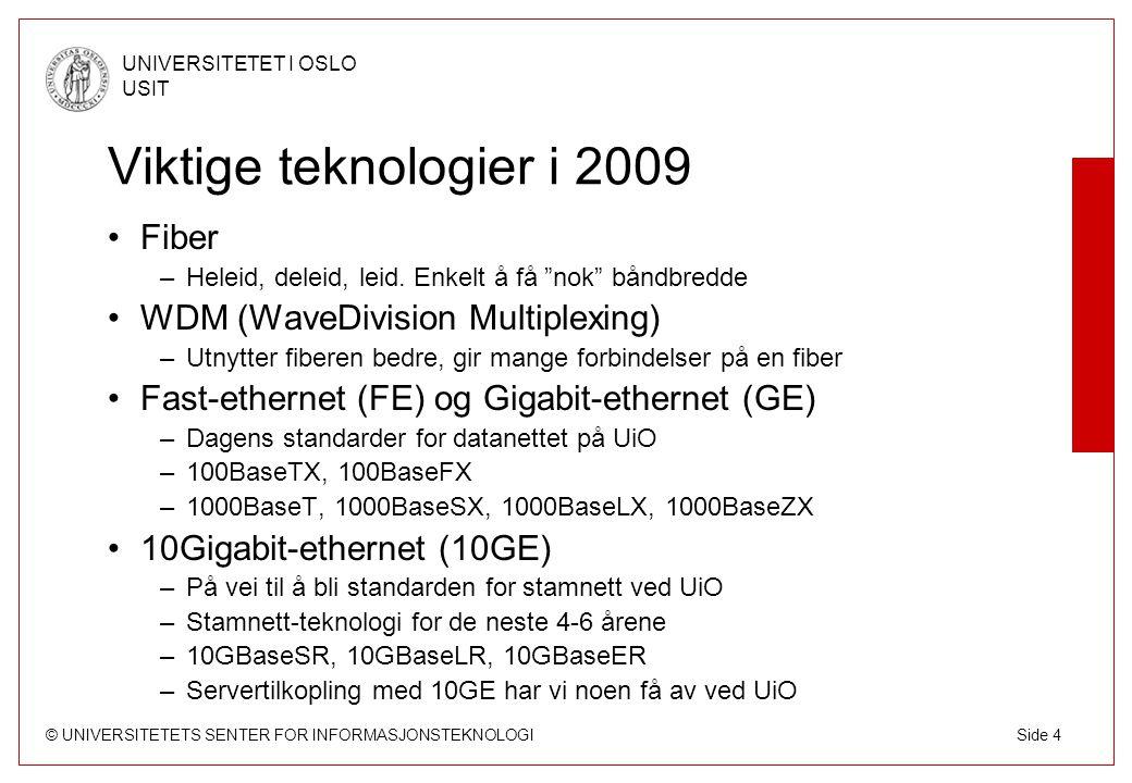 © UNIVERSITETETS SENTER FOR INFORMASJONSTEKNOLOGI UNIVERSITETET I OSLO USIT Side 5 Utstyret, byggeklossene Stamnettet bygges av Rutere –Softwarebaserte rutere »Alle pakker inspiseres av SW »Lav hastighet, høy funksjonalitet –Hardwarebaserte rutere »Alle pakker switches i HW (av ASICs) »Høy hastighet, lav funksjonalitet (men stigende) Lokalnettene er bygget opp av Switcher –Binder sammen endeutstyret (servere, maskiner) med ruterne (stamnettet) Kabler må til.