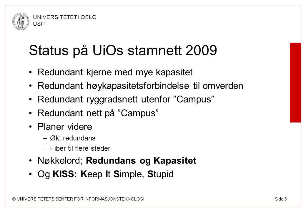 © UNIVERSITETETS SENTER FOR INFORMASJONSTEKNOLOGI UNIVERSITETET I OSLO USIT Side 6 Status på UiOs stamnett 2009 Redundant kjerne med mye kapasitet Red