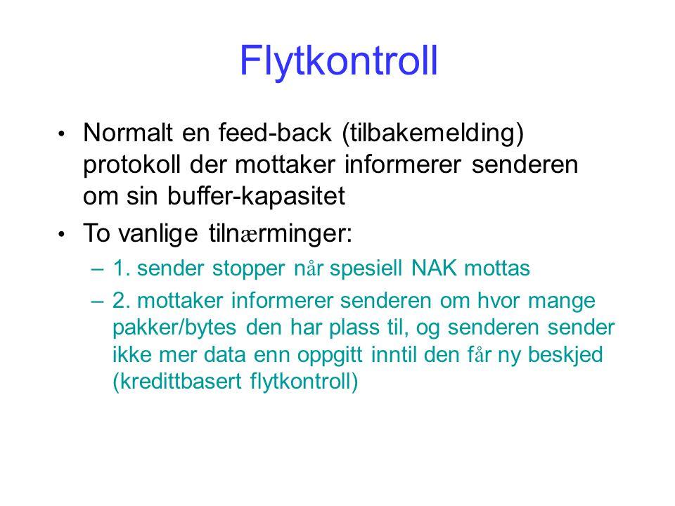 Normalt en feed-back (tilbakemelding) protokoll der mottaker informerer senderen om sin buffer-kapasitet To vanlige tiln æ rminger: –1. sender stopper