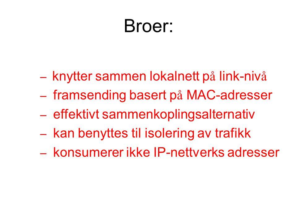 Broer: – knytter sammen lokalnett p å link-niv å – framsending basert p å MAC-adresser – effektivt sammenkoplingsalternativ – kan benyttes til isoleri