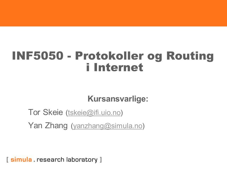 INF5050 - Protokoller og Routing i Internet Kursansvarlige: Tor Skeie (tskeie@ifi.uio.no)tskeie@ifi.uio.no Yan Zhang (yanzhang@simula.no)yanzhang@simu