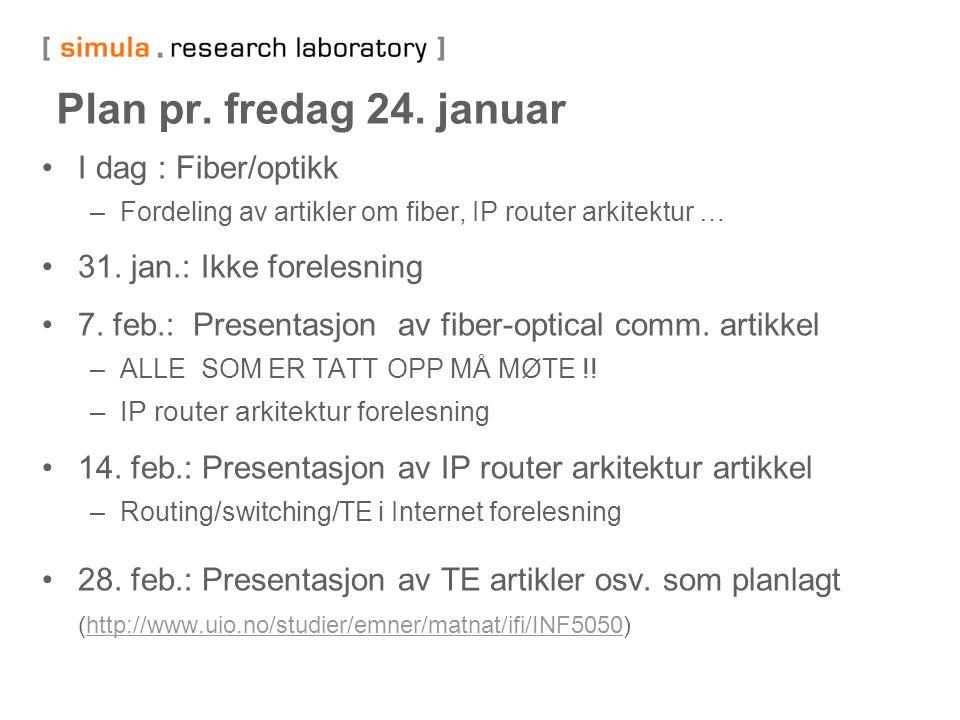 8 Plan pr. fredag 24. januar I dag : Fiber/optikk –Fordeling av artikler om fiber, IP router arkitektur … 31. jan.: Ikke forelesning 7. feb.: Presenta
