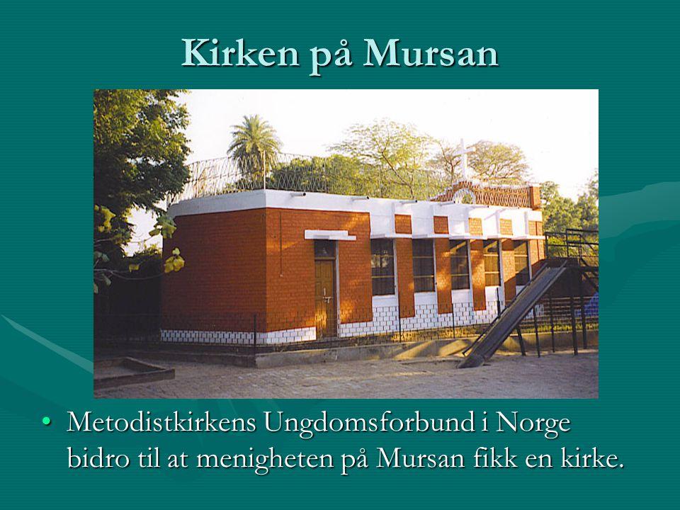 Kirken på Mursan Metodistkirkens Ungdomsforbund i Norge bidro til at menigheten på Mursan fikk en kirke.Metodistkirkens Ungdomsforbund i Norge bidro til at menigheten på Mursan fikk en kirke.