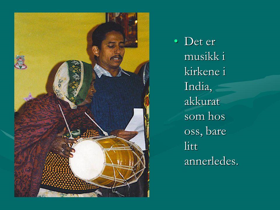 Det er musikk i kirkene i India, akkurat som hos oss, bare litt annerledes.Det er musikk i kirkene i India, akkurat som hos oss, bare litt annerledes.