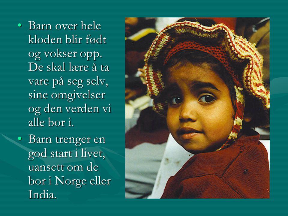 Barn over hele kloden blir født og vokser opp. De skal lære å ta vare på seg selv, sine omgivelser og den verden vi alle bor i.Barn over hele kloden b