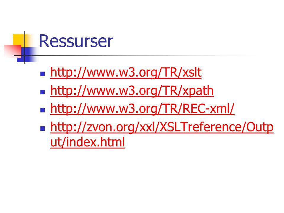 Ressurser http://www.w3.org/TR/xslt http://www.w3.org/TR/xpath http://www.w3.org/TR/REC-xml/ http://zvon.org/xxl/XSLTreference/Outp ut/index.html http://zvon.org/xxl/XSLTreference/Outp ut/index.html