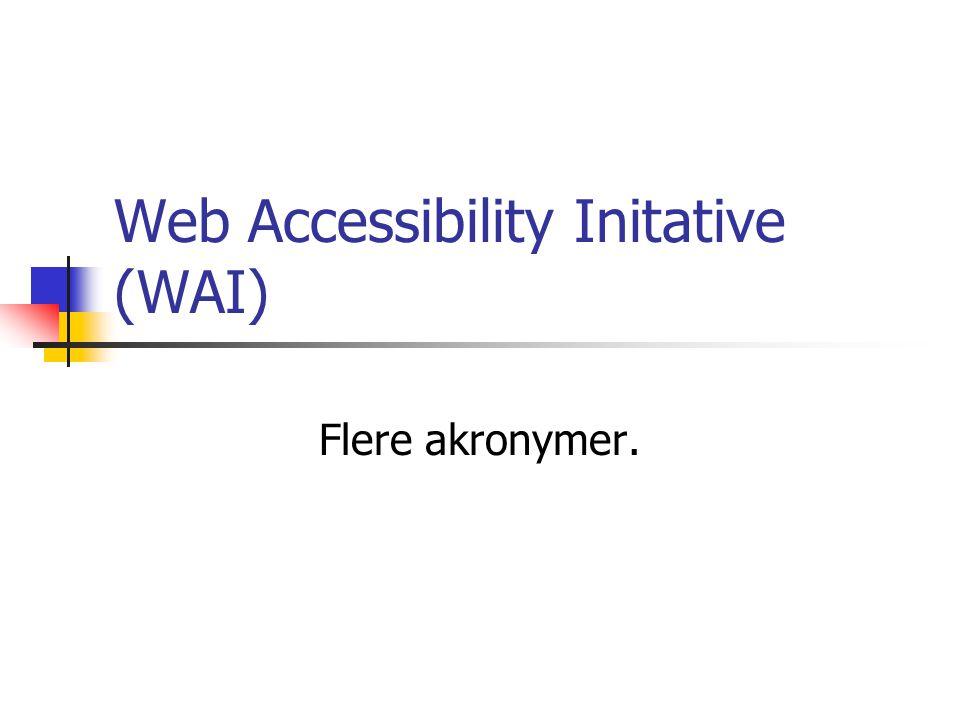 Web Accessibility Initative (WAI) Flere akronymer.