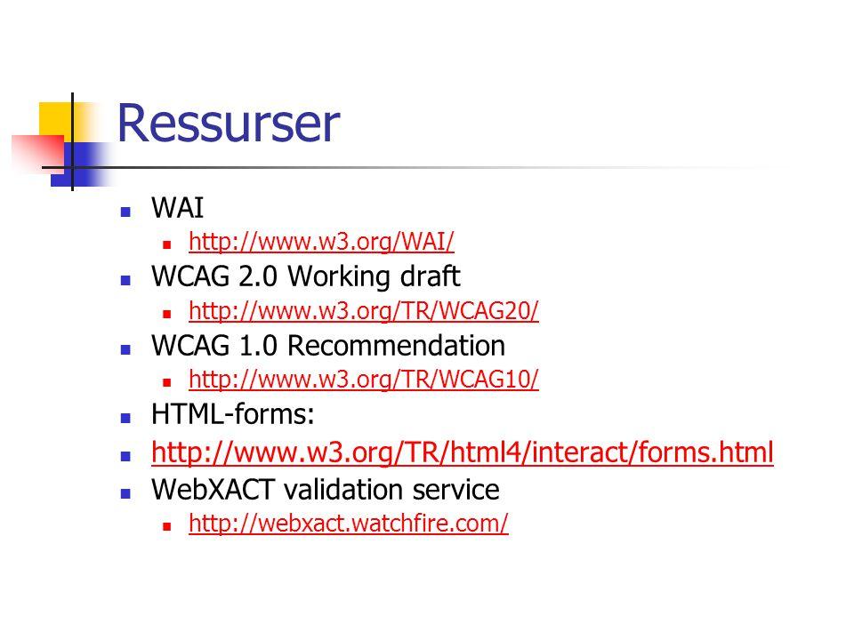 Ressurser WAI http://www.w3.org/WAI/ WCAG 2.0 Working draft http://www.w3.org/TR/WCAG20/ WCAG 1.0 Recommendation http://www.w3.org/TR/WCAG10/ HTML-for