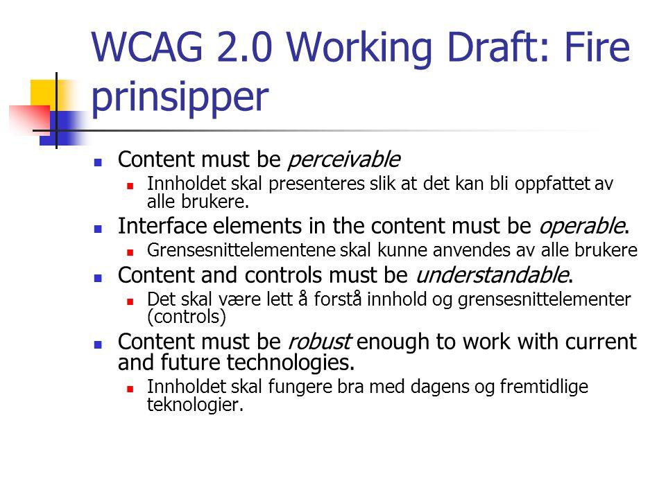 WCAG 2.0 Working Draft: Fire prinsipper Content must be perceivable Innholdet skal presenteres slik at det kan bli oppfattet av alle brukere.